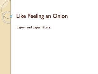 Like Peeling an Onion