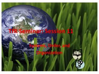 TfR  Seminar: Session 11