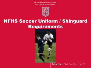 NFHS Soccer Uniform / Shinguard Requirements