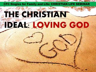 THE CHRISTIAN IDEAL:  LOVING GOD