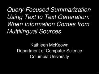 Kathleen  McKeown Department of Computer Science Columbia University