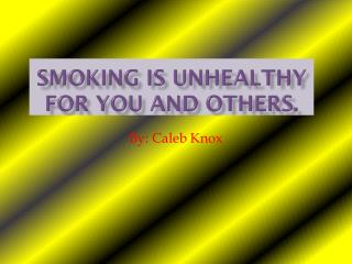 Smoking is Unhealthy for You  and  Others.
