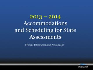 2013  –  2014 Accommodations  and Scheduling for State Assessments