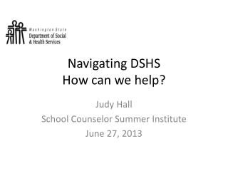 Navigating DSHS How can we help?