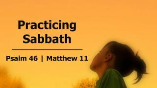Practicing  Sabbath Psalm 46 | Matthew 11