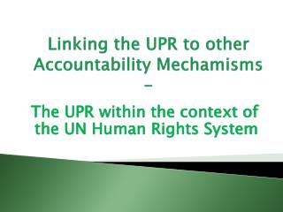 Linking the UPR to other Accountability  Mechamisms -