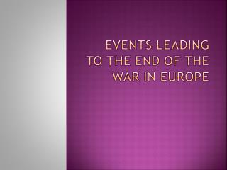 Events Leading to the End of the War in Europe