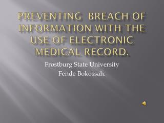 Preventing  Breach of Information with the use of electronic Medical Record.