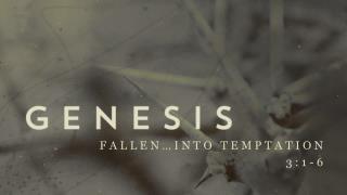 Fallen…Into Temptation 3:1-6