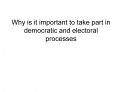 Why is it important to take part in  democratic and electoral processes