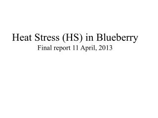 Heat Stress (HS) in Blueberry Final report  1 1 April, 2013