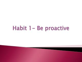 Habit 1- Be proactive