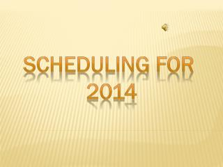 Scheduling for  2014