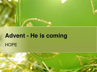 Advent -  He is coming