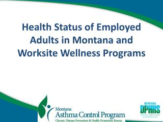 Health Status of Employed Adults in Montana and Worksite Wellness Programs