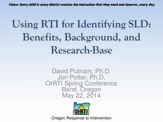Using RTI for Identifying  SLD: Benefits , Background, and Research- Base