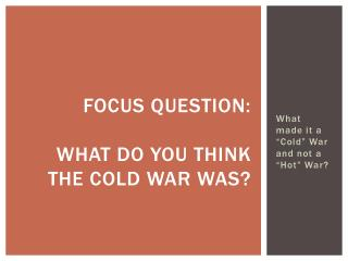 FOCUS QUESTION: What do you think the cold war was?