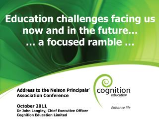 Education challenges facing us now and in the future… … a focused ramble …