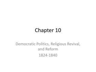 Democratic Politics:  Jacksonian Democracy, Religious Revival, and Reform:  1824 to 1840