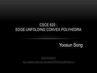 CSCE 620 :  Edge-Unfolding  Convex  Polyhedra