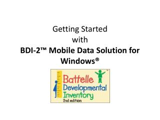 Getting Started with BDI-2™ Mobile Data Solution for Windows®