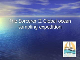 The Sorcerer II Global ocean sampling expedition