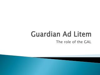 an overview of the objectives and impact of the guardian ad litem program Juvenile court department effective: 7/6/2015 guardians ad litem (gals) shall conduct themselves in a professional manner and refrain from summary of work done to accomplish the objective of the court's order.