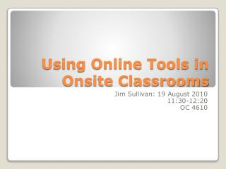 Using Online Tools in Onsite Classrooms
