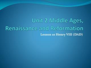 Unit 2 Middle Ages, Renaissance and Reformation