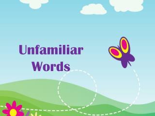 Unfamiliar  Words