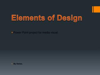 Power Point project for media visual.  By Swiss.