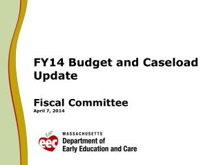 FY14 Budget and Caseload Update  Fiscal Committee April 7, 2014