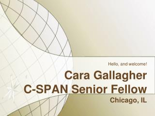 Cara Gallagher C-SPAN Senior Fellow Chicago, IL