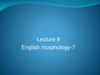 Lecture 8 English morphology-7