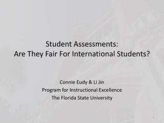 Student Assessments:  Are  T hey  F air  F or  I nternational  S tudents ?