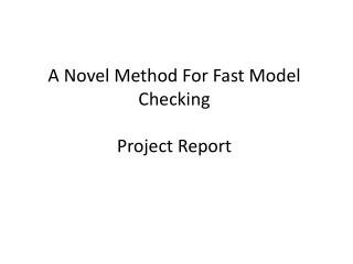 A Novel Method For Fast Model Checking Project Report