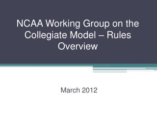 NCAA Working Group on the Collegiate Model – Rules  Overview