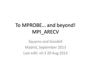 To MPROBE… and beyond! MPI_ARECV