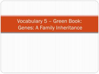 Vocabulary 5 – Green Book:  Genes: A Family Inheritance