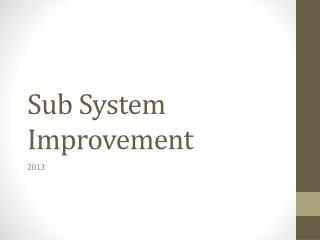 Sub System Improvement