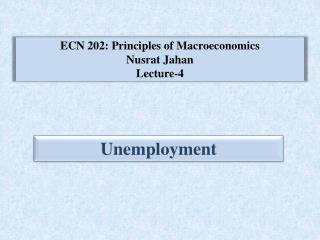 ECN 202: Principles of Macroeconomics Nusrat Jahan Lecture-4