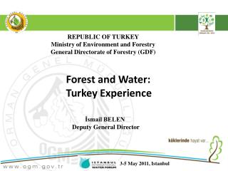 REPUBLIC OF TURKEY Ministry of Environment and Forestry General Directorate of Forestry (GDF)