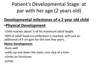 Patient's Developmental Stage: at par with her age (2 years old)