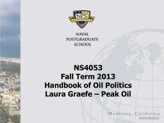 NS4053  Fall Term 2013 Handbook of Oil Politics Laura  Graefe  – Peak Oil