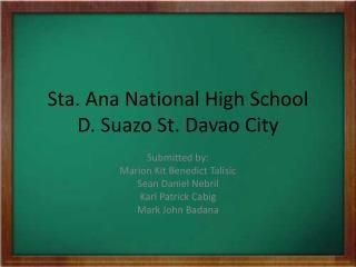 Sta. Ana National High School D.  Suazo  St. Davao City