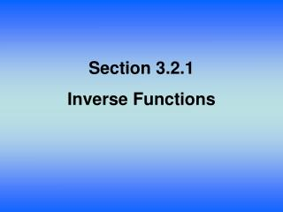 Section  3.2.1 Inverse  Functions