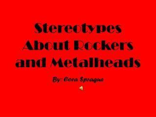 Stereotypes About Rockers and  Metalheads