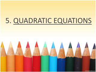 5.  QUADRATIC EQUATIONS