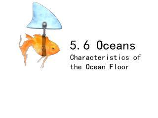 5.6 Oceans Characteristics of the Ocean Floor