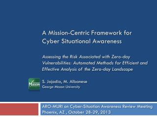ARO-MURI on Cyber-Situation Awareness Review Meeting Phoenix, AZ , October 28-29, 2013